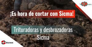 ¿Terminaste de podar? ¡Es hora de cortar con Sicma!